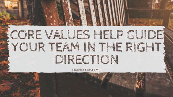Core values help guide your team in the right direction